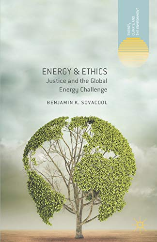 9781137298652: Energy & Ethics: Justice and the Global Energy Challenge (Energy, Climate and the Environment)