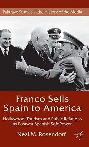 9781137299284: Franco Sells Spain to America: Hollywood, Tourism and Public Relations as Postwar Spanish Soft Power (Palgrave Studies in the History of the Media)