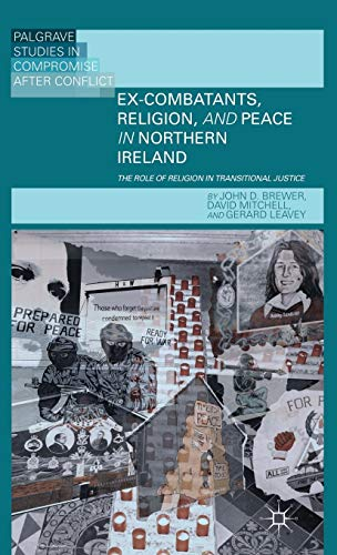9781137299352: Ex-Combatants, Religion, and Peace in Northern Ireland: The Role of Religion in Transitional Justice (Palgrave Studies in Compromise after Conflict)