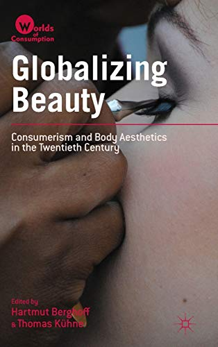 9781137299703: Globalizing Beauty: Consumerism and Body Aesthetics in the Twentieth Century (Worlds of Consumption)