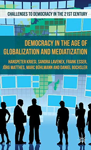 9781137299857: Democracy in the Age of Globalization and Mediatization (Challenges to Democracy in the 21st Century)