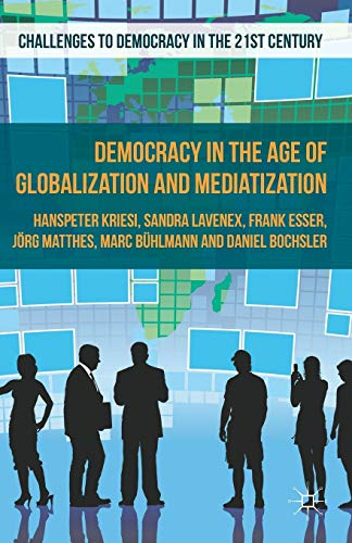 9781137299864: Democracy in the Age of Globalization and Mediatization (Challenges to Democracy in the 21st Century)