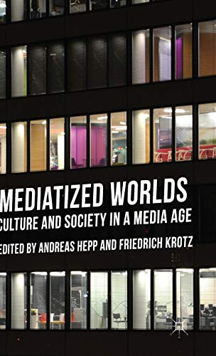 9781137300348: Mediatized Worlds: Culture and Society in a Media Age
