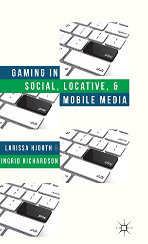 Gaming in Social, Locative and Mobile Media: Hjorth, Larissa; Richardson, Ingrid