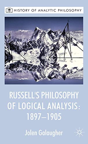 Russell's Philosophy of Logical Analysis, 1897-1905 (History of Analytic Philosophy): ...