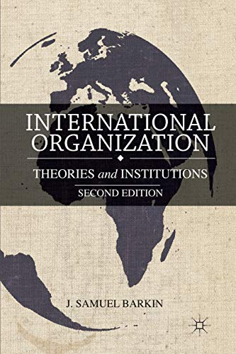 9781137302403: International Organization: Theories and Institutions