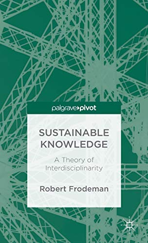 Sustainable Knowledge: A Theory of Interdisciplinarity (Palgrave Pivot): Frodeman, Robert