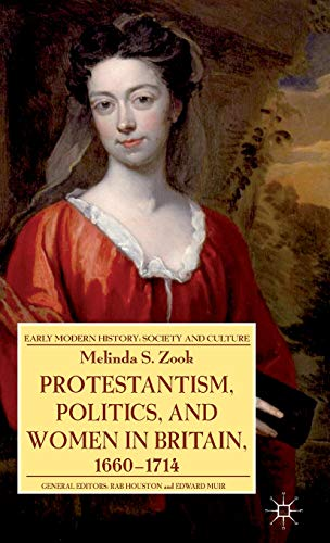 9781137303196: Protestantism, Politics, and Women in Britain, 1660-1714 (Early Modern History: Society and Culture)