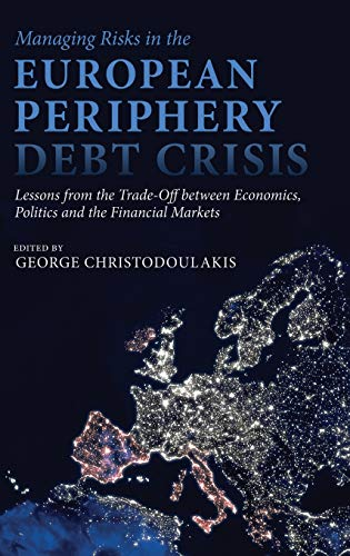 Managing Risks in the European Periphery Debt Crisis: Lessons from the Trade-off between Economics,...