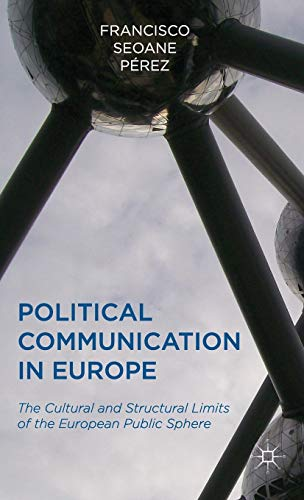 9781137305121: Political Communication in Europe: The Cultural and Structural Limits of the European Public Sphere