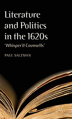 Literature and Politics in the 1620s: 'Whisper'd Counsells': Salzman, Dr Paul