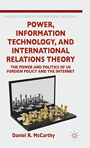 Power, Information Technology, and International Relations Theory: The Power and Politics of US ...