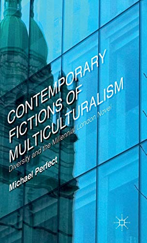 Contemporary Fictions of Multiculturalism: Diversity and the Millennial London Novel: Perfect, ...