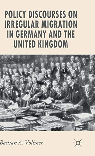 Policy Discourses on Irregular Migration in Germany and the United Kingdom (New Perspectives in ...