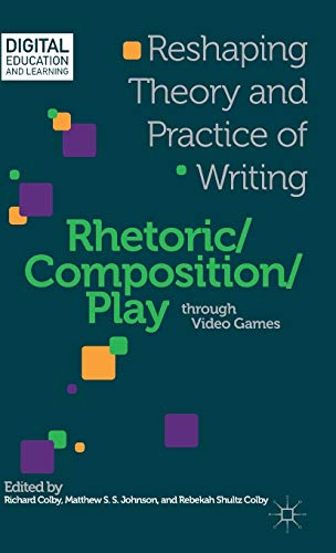 9781137307668: Rhetoric/Composition/Play Through Video Games: Reshaping Theory and Practice of Writing