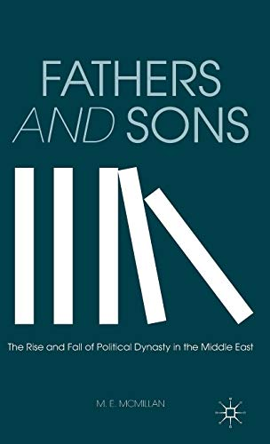 Fathers and Sons: The Rise and Fall of Political Dynasty in the Middle East: McMillan, M. E.
