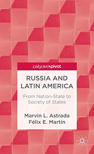 Russia and Latin America: From Nation-State to Society of States (Palgrave Pivot): Astrada, Marvin ...