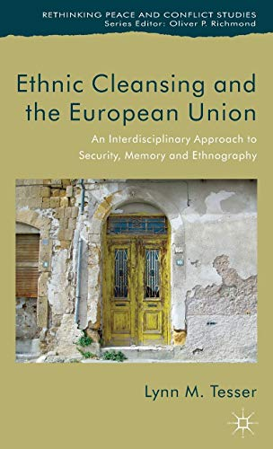 9781137308764: Ethnic Cleansing and the European Union: An Interdisciplinary Approach to Security, Memory and Ethnography (Rethinking Peace and Conflict Studies)