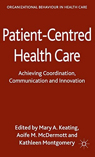 Patient-Centred Health Care: Achieving Co-ordination, Communication and Innovation (Organizational ...