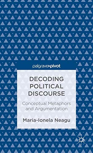 9781137309891: Decoding Political Discourse: Conceptual Metaphors and Argumentation (Palgrave Pivot)