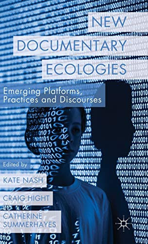 9781137310484: New Documentary Ecologies: Emerging Platforms, Practices and Discourses