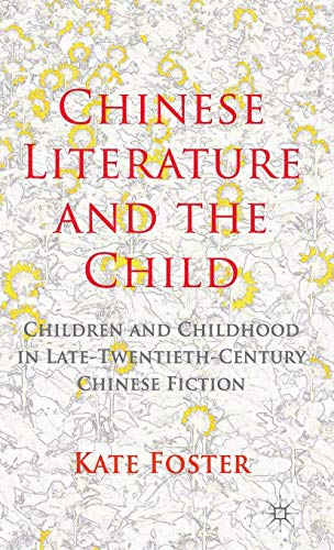 9781137310972: Chinese Literature and the Child: Children and Childhood in Late-Twentieth-Century Chinese Fiction