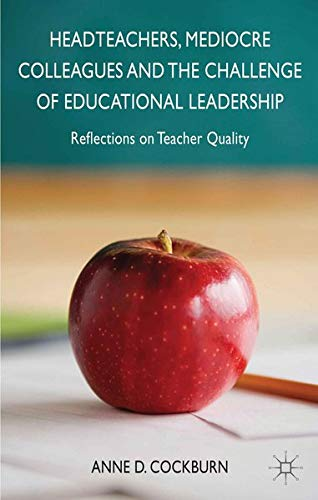 Headteachers, Mediocre Colleagues and the Challenges of Educational Leadership: Reflections on ...