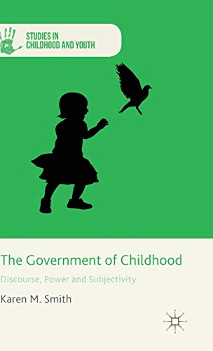 The Government of Childhood: Discourse, Power and Subjectivity (Studies in Childhood and Youth): K....