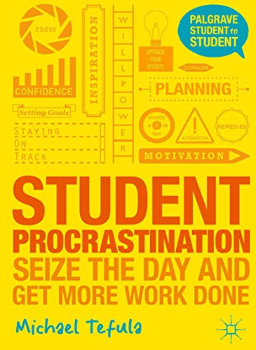 9781137312457: Student Procrastination: Seize the Day and Get More Work Done (Palgrave Student to Student)