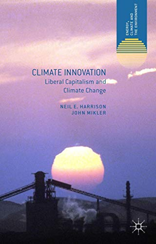 Climate Innovation: Liberal Capitalism and Climate Change (Energy, Climate and the Environment)
