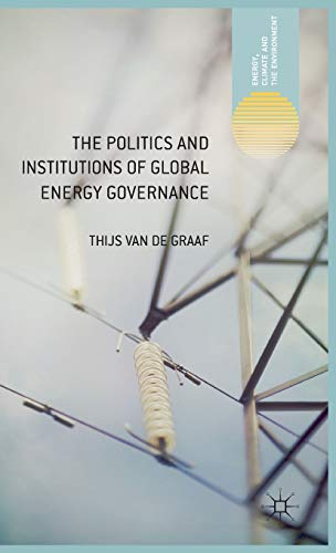 9781137320728: The Politics and Institutions of Global Energy Governance (Energy, Climate and the Environment)