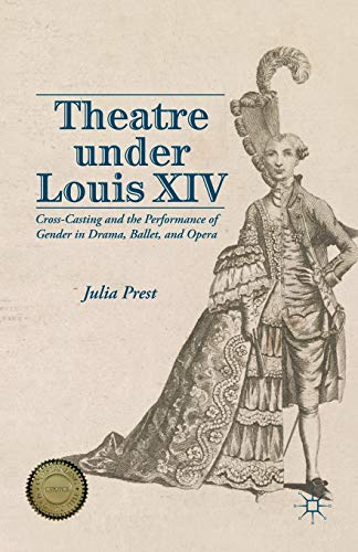 9781137320810: Theatre Under Louis XIV: Cross-Casting and the Performance of Gender in Drama, Ballet and Opera