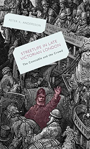 9781137320896: Streetlife in Late Victorian London: The Constable and the Crowd