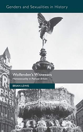 9781137321497: Wolfenden's Witnesses: Homosexuality in Postwar Britain (Genders and Sexualities in History)