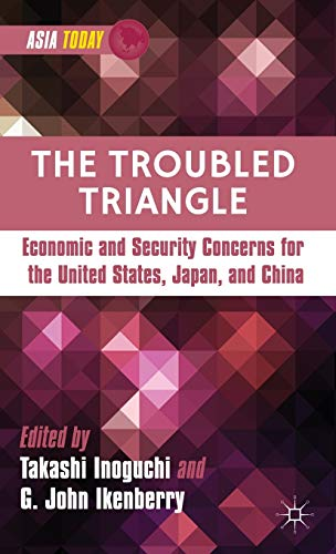 Troubled Triangle : Economic and Security Concerns for the United States, Japan, and China : (Asia ...