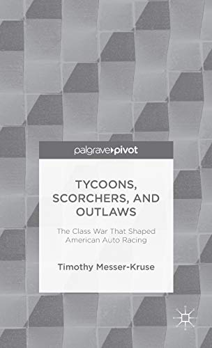 9781137322500: Tycoons, Scorchers, and Outlaws: The Class War that Shaped American Auto Racing (Palgrave Pivot)