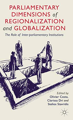 Parliamentary Dimensions of Regionalization and Globalization: The Role of Inter-Parliamentary ...