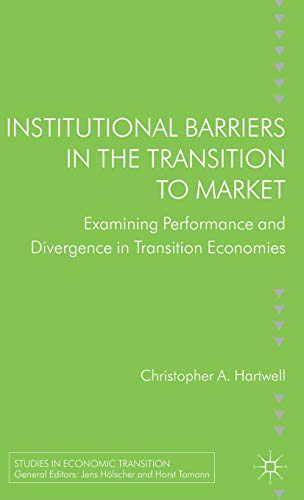 9781137323705: Institutional Barriers in the Transition to Market: Examining Performance and Divergence in Transition Economies (Studies in Economic Transition)