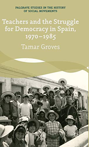 Teachers and the Struggle for Democracy in Spain, 1970-1985: Tamar Groves