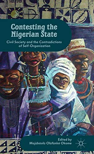 9781137324528: Contesting the Nigerian State: Civil Society and the Contradictions of Self-Organization