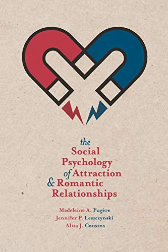 9781137324825: The Social Psychology of Attraction and Romantic Relationships