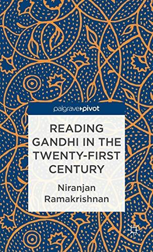 Reading Gandhi in the Twenty-First Century (Palgrave Pivot): Ramakrishnan, Niranjan