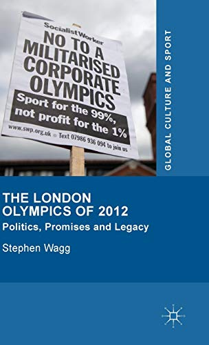 The London Olympics of 2012: Politics, Promises and Legacy (Global Culture and Sport Series): Wagg,...