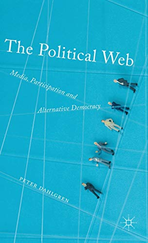 9781137326379: The Political Web: Media, Participation and Alternative Democracy