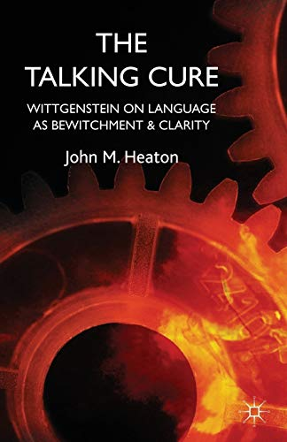 The Talking Cure: Wittgenstein on Language as Bewitchment and Clarity: Heaton, John M.