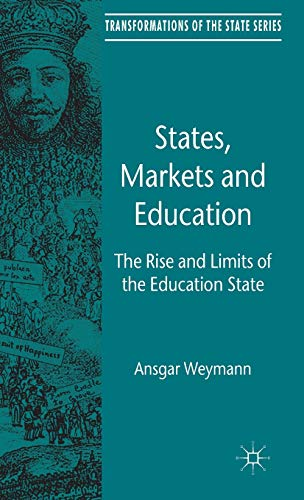 States, Markets and Education: The Rise and Limits of the Education State (Transformations of the ...
