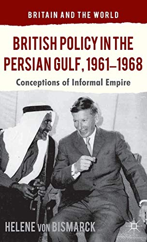 9781137326713: British Policy in the Persian Gulf, 1961-1968: Conceptions of Informal Empire (Britain and the World)