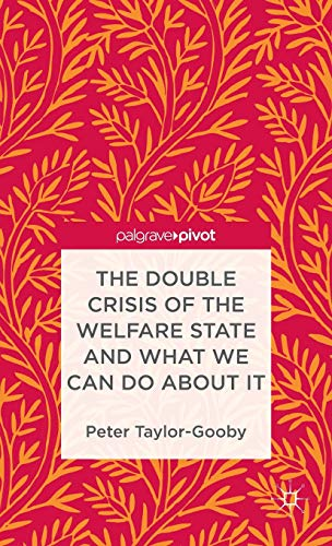 The Double Crisis of the Welfare State and What We Can Do About It: Taylor-Gooby, Peter
