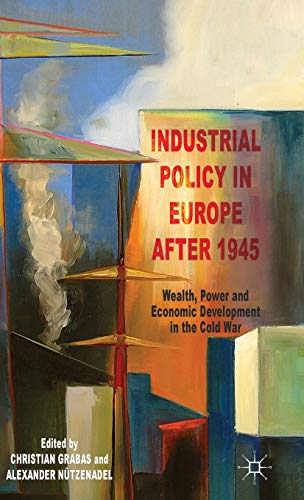 9781137329899: Industrial Policy in Europe after 1945: Wealth, Power and Economic Development in the Cold War