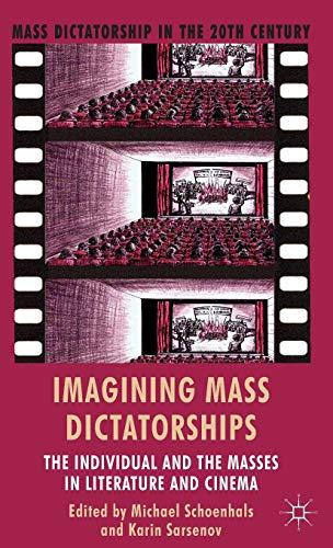 9781137330680: Imagining Mass Dictatorships: The Individual and the Masses in Literature and Cinema (Mass Dictatorship in the Twentieth Century)